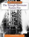 The Triangle Shirtwaist Factory Fire: Book by Marc Tyler Nobleman