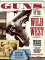 Guns of the Wild West: A Photographic Tour of the Guns and Gear of More Than 50 Famous Lawmen and Gunslingers: Book by Buffalo Bill Historical Center