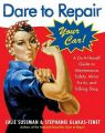 Dare to Repair Your Car: A Do-It-Herself Guide to Maintenance, Safety, Minor Fix-Its, and Talking Shop: Book by Julie Sussman , Stephanie Glakas-Tenet
