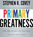 Primary Greatness: The 12 Levers of Success: Book by Stephen R. Covey