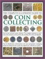 The Complete Illustrated Guide to Coin Collecting: How to Start and Build a Great Collection - The Complete Companion to World Coins from Antiquity to the Present Day, Including 750 Colour Photographs (English) (Paperback): Book by James Mackay