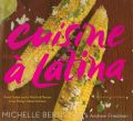 Cuisine a Latina: Fresh Tastes and a World of Flavors from Michy's Miami Kitchen: Book by Michelle Bernstein , Andrew Friedman , John Kernick