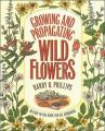 Growing and Propagating Wild Flowers: Book by Harry R. Phillips