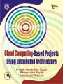 CLOUD COMPUTING-BASED PROJECTS USING DISTRIBUTED ARCHITECTURE: Book by DAS GUPTA PRANAB KUMAR|NAYAK MANOJRANJAN|PATTNAIK SABYASACHI
