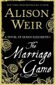 The Marriage Game: A Novel of Queen Elizabeth I: Book by Alison Weir