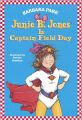 Junie B. Jones is Captain Field Day: Book by Barbara Park , Denise Brunkus