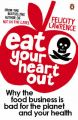 Eat Your Heart Out: Why the Food Business is Bad for the Planet and Your Health: Book by Felicity Lawrence