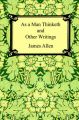 As a Man Thinketh and Other Writings: Book by James Allen