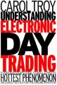 Understanding Electronic Day Trading: Every Investor's Guide to Wall Street's Hottest Phenomenon: Book by Carol Troy