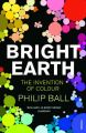 Bright Earth: Book by Philip Ball