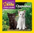 National Geographic Little Kids Look & Learn - Opposites!: Book by National Geographic Kids