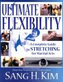 Ultimate Flexibility: A Complete Guide to Stretching for Martial Arts: Book by Sang H. Kim