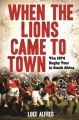 When the Lions Came to Town: The 1974 Rugby Tour to South Africa: Book by Luke Alfred
