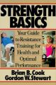 Strength Basics: Your Guide to Resistance Training for Health and Optimal Performance: Book by Brian B. Cook