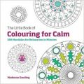 The Little Book of Colouring for Calm : 100 Mandalas for Relaxation in Minutes (English) (Paperback): Book by Madonna Gauding