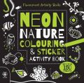 Neon Nature Colouring and Sticker Activity Book: Book by Sam Hutchinson