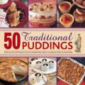 50 Traditional Puddings: Perfect Hot & Cold Desserts from the Everyday Family Classics to Sumptuous Dishes for Entertaining: Book by Jenni Fleetwood