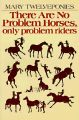 There are No Problem Horses, Only Problem Riders: Book by Mary Twelveponies