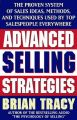 Advanced Selling Strategies: The Proven System of Sales Ideas, Methods and Techniques Used by Top Salespeople Everywhere: Book by Brian Tracy