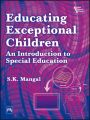 EDUCATING EXCEPTIONAL CHILDREN : An Introduction to Special Education: Book by MANGAL S. K.