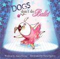 Dogs Don'T Do Ballet: Book by Anna Kemp