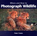 Where and How to Photograph Wildlife: Book by Peter Evans