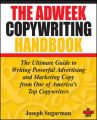 The Adweek Copywriting Handbook: The Ultimate Guide to Writing Powerful Advertising and Marketing Copy from One of America's Top Copywriters: Book by Joseph Sugarman