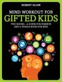 Mind Workout for Gifted Kids: Everything You Need to Know About Assessing and Developing Your Child's Abilities: Book by Robert Allen