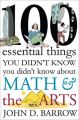 100 Essential Things You Didn't Know You Didn't Know about Math and the Arts: Book by Professor of Astronomy and Director of the Astronomy Center John D Barrow (Cambridge University University of Cambridge Cambridge University Cambridge University Cambridge University Cambridge University Cambridge University Cambridge University Cambridge University Cambridge University Cambridge University Cambridge University)