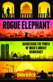 Rogue Elephant: Harnessing the Power of India's Unruly Democracy: Book by Simon Denyer