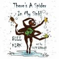 There's a Spider in My Sink!: Book by Bill Kirk