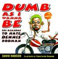 Dumb as I Wanna be: 101 Reasons to Hate Dennis Rodman: Book by David Hanson