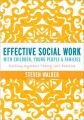 Effective Social Work with Children, Young People and Families: Putting Systems Theory into Practice: Book by Steven D. Walker