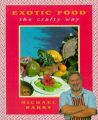 Exotic Food the Crafty Way: Book by Michael Barry