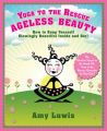 Yoga to the Rescue Ageless Beauty: How to Keep Yourself Glowingly Beautiful Inside and Out!: Book by Amy Luwis