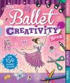 The Ballet Creativity Book: Book by Caroline Rowlands
