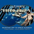 Ultimate Field Trip #5: Blasting Off to Space Academy: Book by Susan E. Goodman