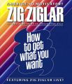 How to Get What You Want: Book by Zig Ziglar