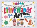 Little Hands Art Book: Exploring Arts and Crafts with 2 to 6 Year Olds: Book by Judy Press