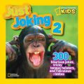 Just Joking 2: 300 Hilarious Jokes, Tricky Tongue Twisters, and Ridiculous Riddles: Book by National Geographic Kids Magazine