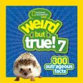 Weird but True 7: 300 Outrageous Facts (Paperback): Book by National Geographic Kids