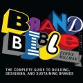 Brand Bible: The Complete Guide to Building, Designing, and Sustaining Brands: Book by Debbie Millman