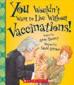 You Wouldn't Want to Live Without Vaccinations!: Book by Anne Rooney