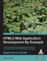 HTML 5 WEB APPLICATION DEVELOPMENT BY EXAMPLE BEGINNER'S GUIDE: Book by GUSTAFSON