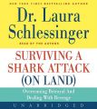 Surviving a Shark Attack (On Land) CD: Overcoming Betrayal and Dealing with Revenge (English) Unabridged Edition: Book by Dr. Laura Schlessinger