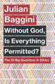 Without God, Is Everything Permitted?: The 20 Big Questions in Ethics : The 20 Big Questions in Ethics (English)           (Paperback): Book by Julian Baggini