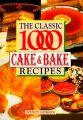 The Classic 1000 Cakes and Bakes