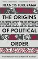 The Origins of Political Order: From Prehuman Times to the French Revolution: Book by Francis Fukuyama