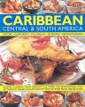 The Illustrated Food and Cooking of the Caribbean, Central and South America: Tropical Cuisines Steeped in History, 150 Exotic and Authentic Dishes Shown Step by Step: Book by Jenni Fleetwood