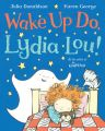 Wake Up Do  Lydia Lou! (English) (Paperback): Book by  Julia Donaldson, the 2011-2013 UK Children's Laureate, is the outrageously talented, prize-winning author of the world's most-loved picture books. In addition, Julia writes fiction, as well as poems, plays and songs - and her brilliant live children's shows are always in demand. Karen Georg... View More Julia Donaldson, the 2011-2013 UK Children's Laureate, is the outrageously talented, prize-winning author of the world's most-loved picture books. In addition, Julia writes fiction, as well as poems, plays and songs - and her brilliant live children's shows are always in demand. Karen George is a graduate of the Royal College of Art. This is her second picture book collaboration with Julia Donaldson after FREDDIE AND THE FAIRY (978-0-330-51118-6), which Karen illustrated as the winner of the Waterstone's/Macmillan Children's Books Picture This competition. Karen lives in London with her husband and two sons.